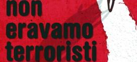 """Presentazione volume """"Non eravamo terroristi"""" > RINVIATA AD ALTRA DATA"""