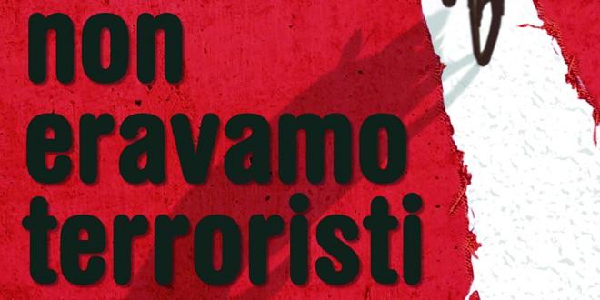"""Presentazione volume """"Non eravamo terroristi"""" > 1 aprile 2017"""